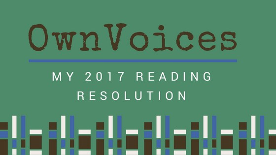 "Image with book graphics and text that says ""OwnVoices: My 2017 Reading Resolution"""